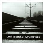Danny Bow - Unspeakable (kwiecień 2012)