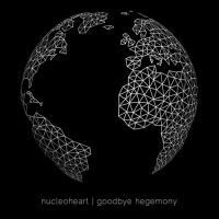Nucleoheart - Goodbye Hegemony
